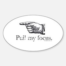 Pull my Focus. Oval Decal