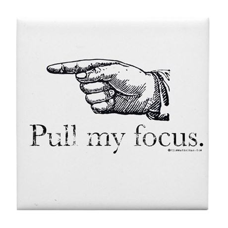 Pull my Focus. Tile Coaster