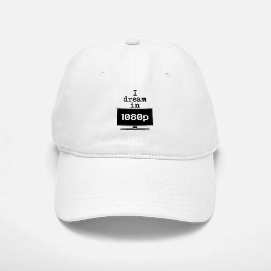 I Dream in 1080p! Baseball Baseball Cap