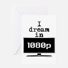 I Dream in 1080p! Greeting Card