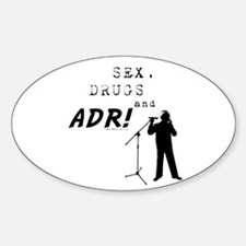 Sex, Drugs and ADR! Oval Decal