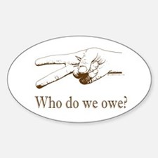 Who do we Owe? Oval Decal