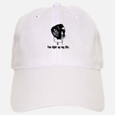 You Light Up My Life! Baseball Baseball Cap