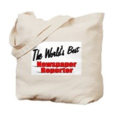 """""""The World's Best Newspaper Reporter"""" Tote Bag"""