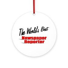 """The World's Best Newspaper Reporter"" Ornament (Ro"