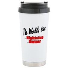 """The World's Best Nightclub Owner"" Travel Mug"