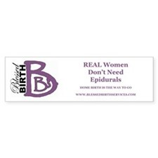 Real Women Don't Need Epidurals Bumper Bumper Sticker