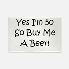 Yes I'm 50 So Buy Me A Beer! Rectangle Magnet