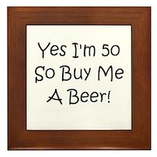Yes I'm 50 So Buy Me A Beer! Framed Tile