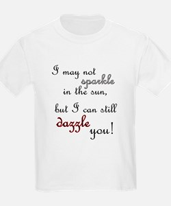 I can still dazzle you T-Shirt