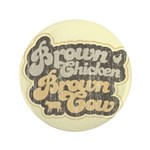 """Brown Chicken Brown Cow 3.5"""" Button"""