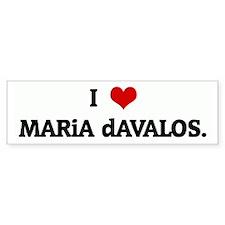 I Love MARiA dAVALOS. Bumper Bumper Sticker
