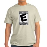 "Your Sister ""Rated E"" Light T-Shirt"