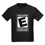 "Your Sister ""Rated E"" Kids Dark T-Shirt"