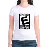 "Your Sister ""Rated E"" Jr. Ringer T-Shirt"
