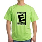 "Your Sister ""Rated E"" Green T-Shirt"