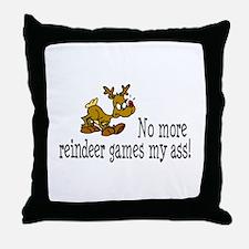 No More Reindeer Games My Ass! Throw Pillow