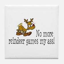 No More Reindeer Games My Ass! Tile Coaster
