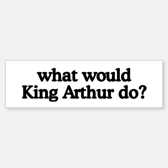 King Arthur Bumper Bumper Bumper Sticker