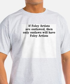 If Foley artists are outlawed T-Shirt