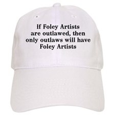 If Foley artists are outlawed Baseball Cap