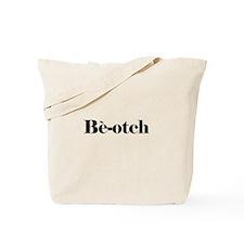 Be-otch Bitch Tote Bag