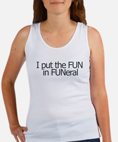 I put the FUN in FUNERAL Women's Tank Top