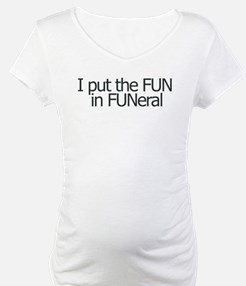 I put the FUN in FUNERAL Shirt
