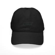 I put the FUN in FUNERAL Baseball Hat