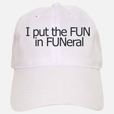 I put the FUN in FUNERAL Baseball Baseball Cap