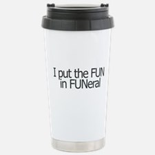 I put the FUN in FUNERAL Travel Mug
