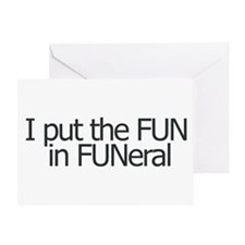 I put the FUN in FUNERAL Greeting Card