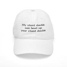My stunt double can beat up... Baseball Cap