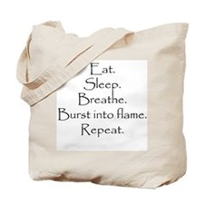 Eat. Sleep. Breathe. Burst into flame. Tote Bag