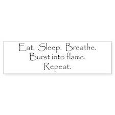 Eat. Sleep. Breathe. Burst into flame. Bumper Sticker