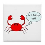 IS IT FRIDAY YET? Tile Coaster
