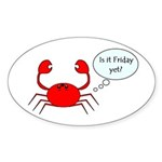 IS IT FRIDAY YET? Oval Sticker