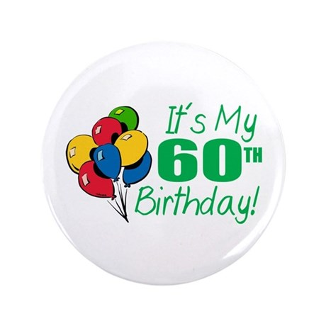 "It's My 60th Birthday (Balloons) 3.5"" Button"