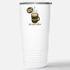 Just Add COFFEE! Stainless Steel Travel Mug