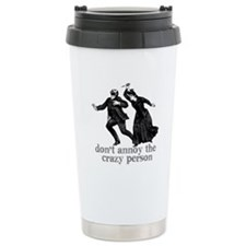 Don't Annoy The Crazy Person Travel Mug
