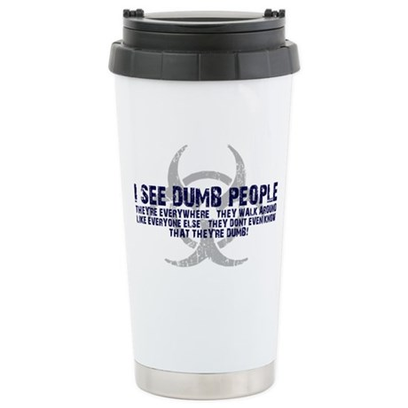 I SEE DUMB PEOPLE Stainless Steel Travel Mug