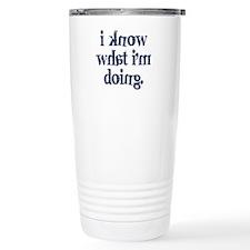 I know what I'm doing Travel Mug