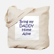 Bring My Daddy Home Alive Tote Bag