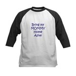 Bring My Mommy Home Alive Kids Baseball Jersey