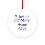 Bring My Mommy Home Alive Keepsake (Round)
