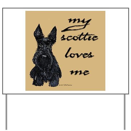 My Scottie loves me! Yard Sign