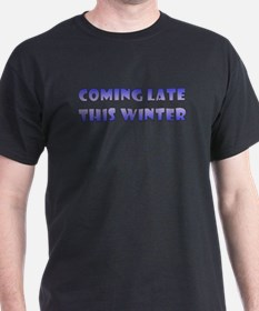 """Coming late this Winter"" T-Shirt"
