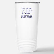 Don't ask me... I just work h Travel Mug
