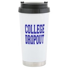 College Dropout Travel Coffee Mug