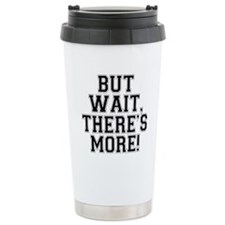 But Wait, There's More Travel Mug